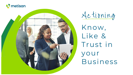 Actioning Know, Like and Trust in your Business